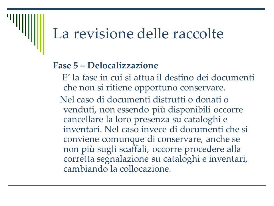 La revisione delle raccolte Deposito locale (magazzino allinterno della biblioteca) e deposito centralizzato.