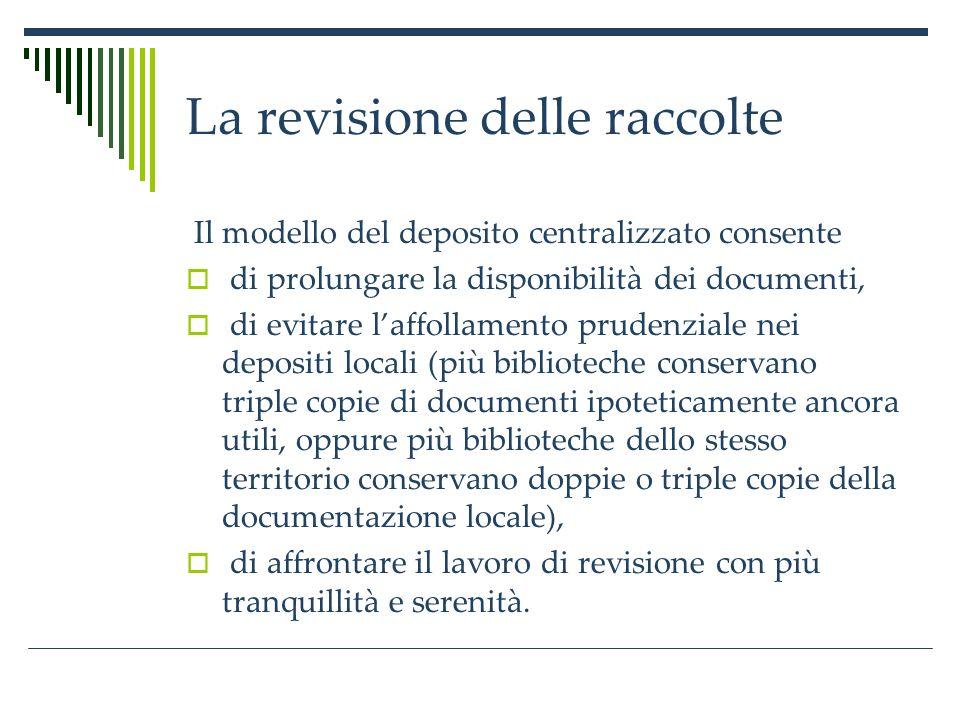 La revisione delle raccolte Ovviamente questi depositi dovranno essere gestiti con tecniche biblioteconomiche adeguate, per consentire comunque la reperibilità e la disponibilità dei documenti: non possono essere semplici magazzini di stoccaggio.