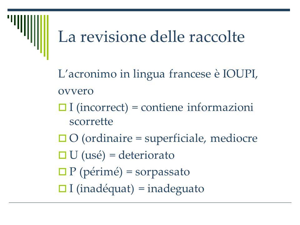 La revisione delle raccolte In italiano si usa invece SMUSI S = scorretto M = mediocre U = usato S = superato I = inappropriato