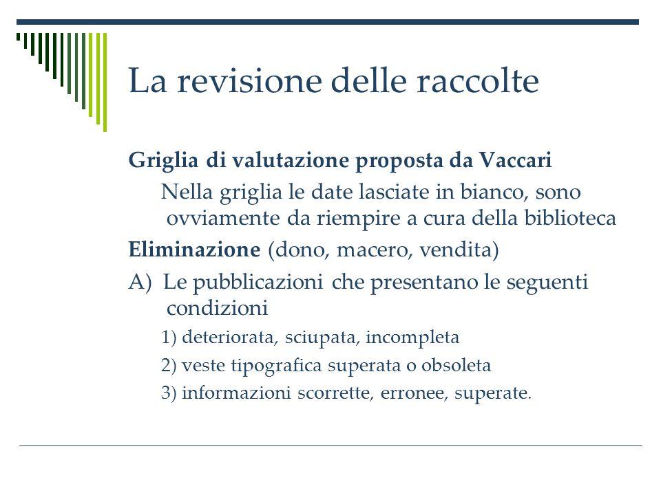 La revisione delle raccolte Le pubblicazioni ai punti 1 e 2, se sono state utilizzate dopo il -----, o sono classici, possono essere riproposte per lacquisto.