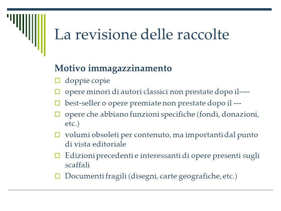 La revisione delle raccolte Destinazione Scaffale (restauro?) Magazzino Dono Vendita Macero Altre copie area cooperazione (ci sono altre copie?) Riacquisto (stessa edizione.