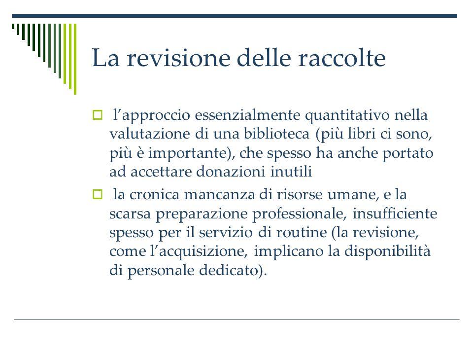 La revisione delle raccolte Oggi anche la revisione e leventuale scarto sono inseriti nel circuito della gestione, come una fase fondamentale al pari dellacquisizione.