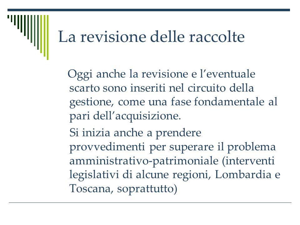 La revisione delle raccolte Revisione processo sistematico di riallineamento dellofferta documentaria rispetto alla domanda di lettura e di informazione e allevoluzione della conoscenza