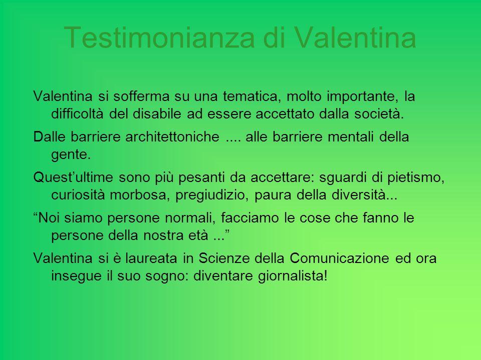 Testimonianza di Valentina Valentina presenta i volontari della U.I.L.D.M.(Unione Italiana Lotta Distrofia Muscolare), associazione di cui è entrata a far parte negli anni delluniversità....