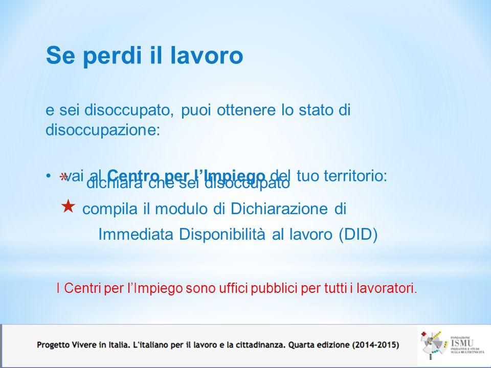 Un esempio: i Centri per l'Impiego della Provincia di Milano http://sintesi.provincia.milano.it/bd_sailor/cartinacpi/visu alizza_cartina.asp Per avere informazioni sul centro d'impiego più vicino (indirizzo, orario, telefono) vai sul sito