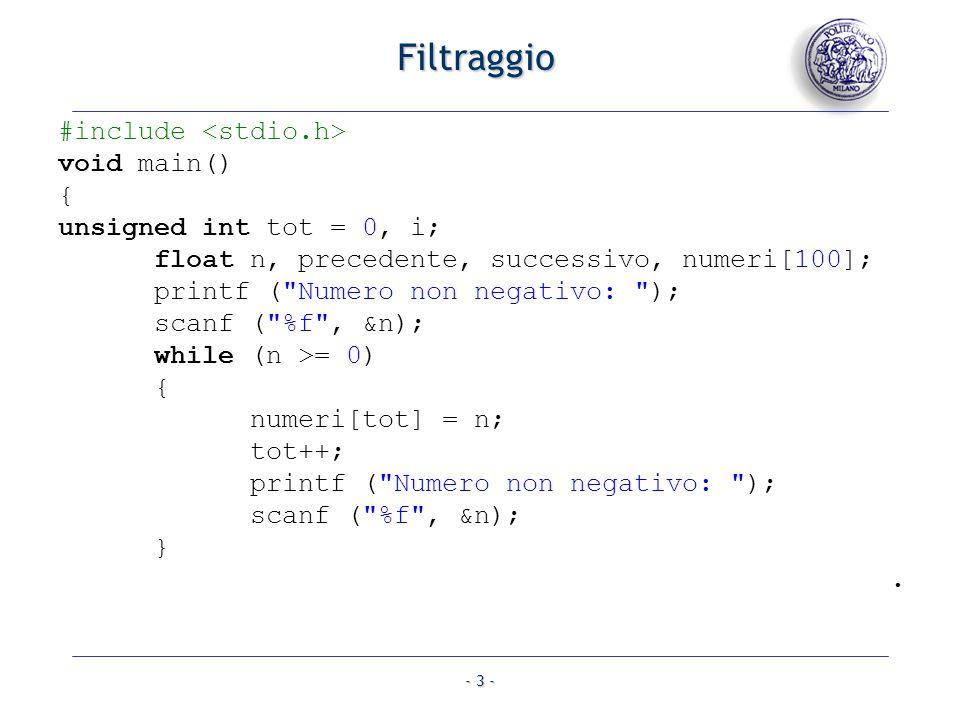 - 4 - Filtraggio for (i = 0; i < tot; i++) { if (i == 0) { precedente = 0; } else { precedente = numeri[i - 1]; }.