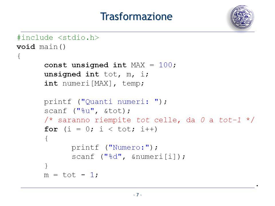- 8 - for (i = 0; i <= m / 2; i++) { temp = numeri[i] + numeri[m - i]; numeri[i] = temp; numeri[m - i] = temp; } for (i = 0; i < tot; i++) { printf ( %d\n , numeri[i]); } }.