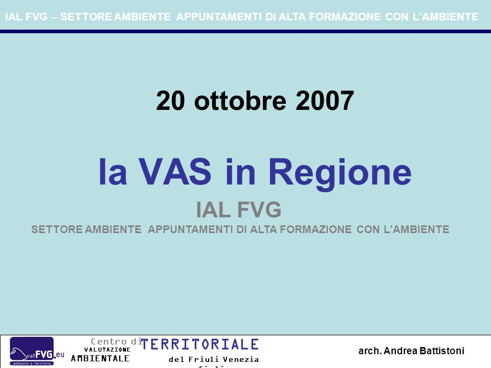 IAL FVG – SETTORE AMBIENTE APPUNTAMENTI DI ALTA FORMAZIONE CON L AMBIENTE Programma Seminario Direttiva 2001/42/CE La regolamentazione e l applicazione del D.Lgs 152/06.