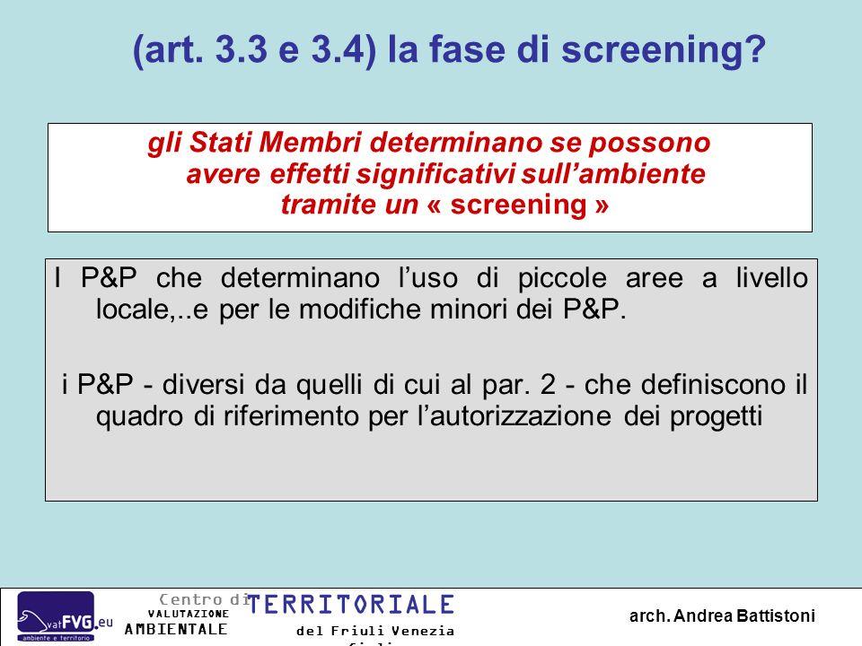 « SCREENING » (art.3(3) e 3(4)) Determinare se la valutazione ambientale è necessaria Cosè un « screening ».