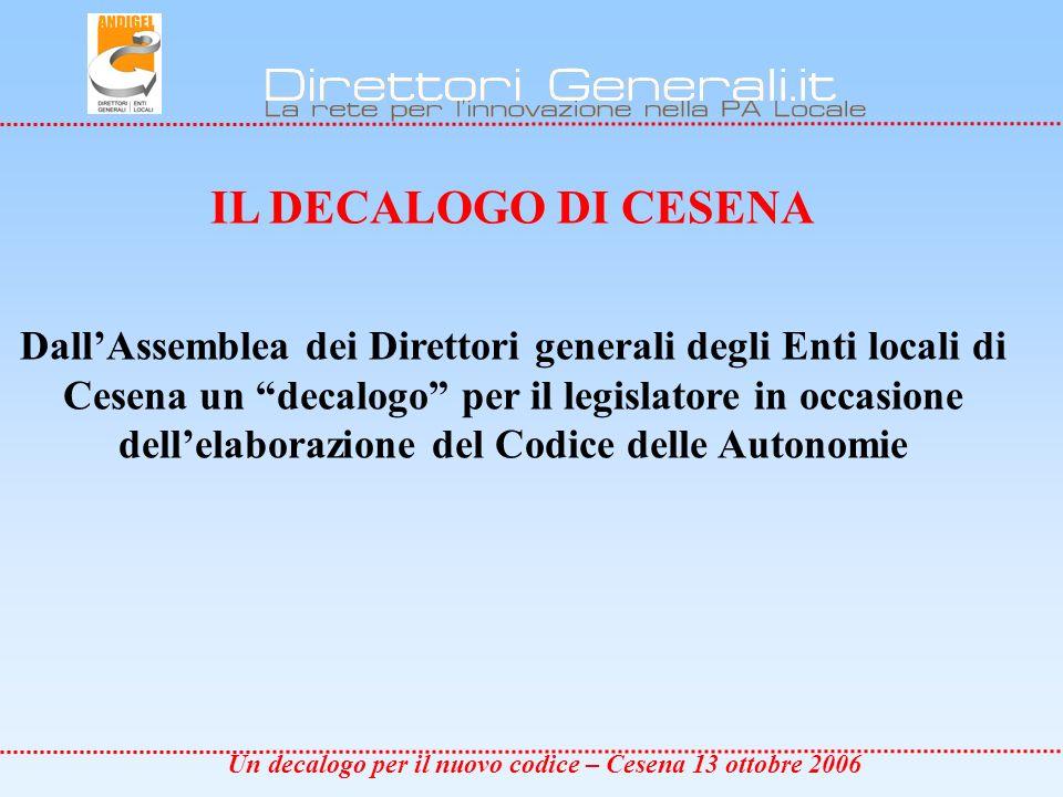 Un decalogo per il nuovo codice – Cesena 13 ottobre 2006 uno Fidati della Costituzione: non disciplinare oltre il dovuto e Il codice delle autonomie (nuovo Testo Unico degli Enti Locali) deve essere una Legge di soli principi.