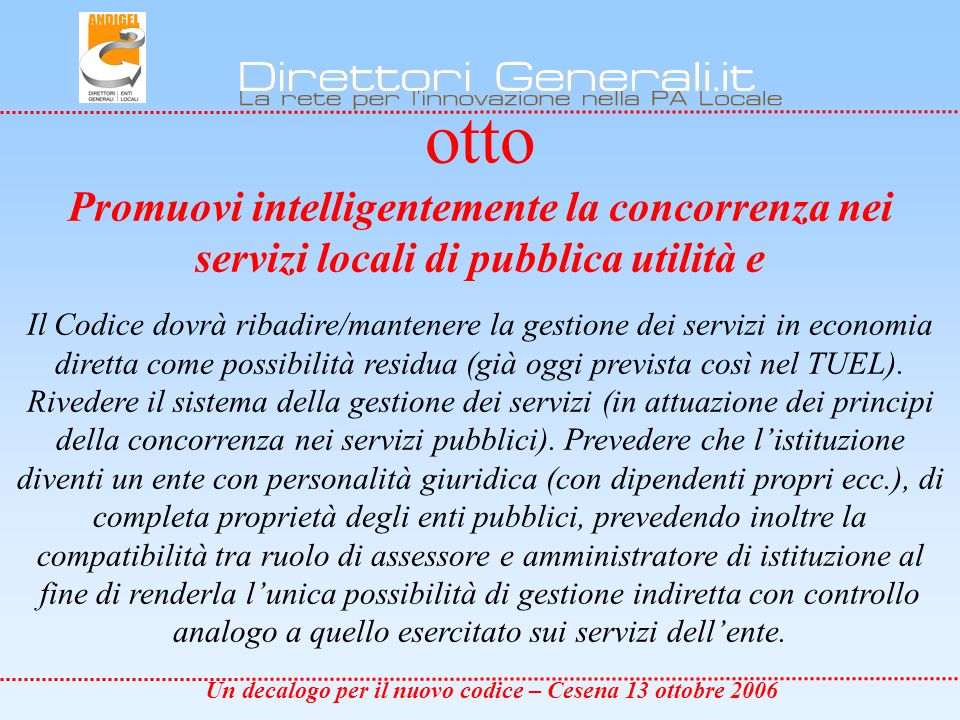 Un decalogo per il nuovo codice – Cesena 13 ottobre 2006 nove favorisci la gestione associata dei servizi come scelta ordinaria.