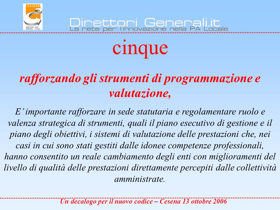 Un decalogo per il nuovo codice – Cesena 13 ottobre 2006 Sei rivedendo profondamente la parte seconda del vecchio TUEL sullordinamento finanziario e contabile degli EL e Per quanto riguarda la parte II del TUEL n.