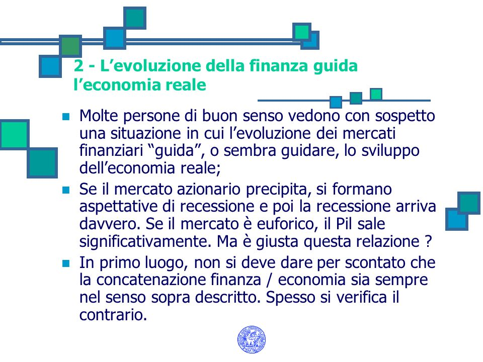 2 - Levoluzione della finanza guida leconomia reale In secondo luogo, non si deve pensare che il mercato finanziario sia guidato solo dalle mani forti.