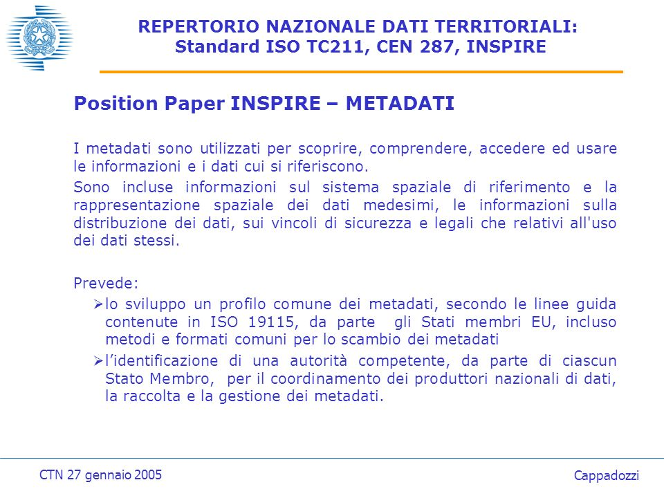 REPERTORIO NAZIONALE DATI TERRITORIALI: Standard ISO TC211, CEN 287, INSPIRE Recommendations of the RDM group(1): All the reference data should be documented by metadata.