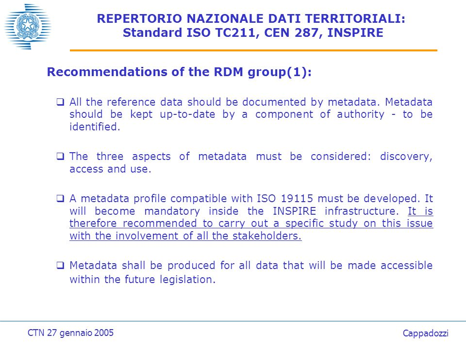 REPERTORIO NAZIONALE DATI TERRITORIALI: Standard ISO TC211, CEN 287, INSPIRE Recommendations of the RDM group (2): Metadata shall be kept up-to-date.