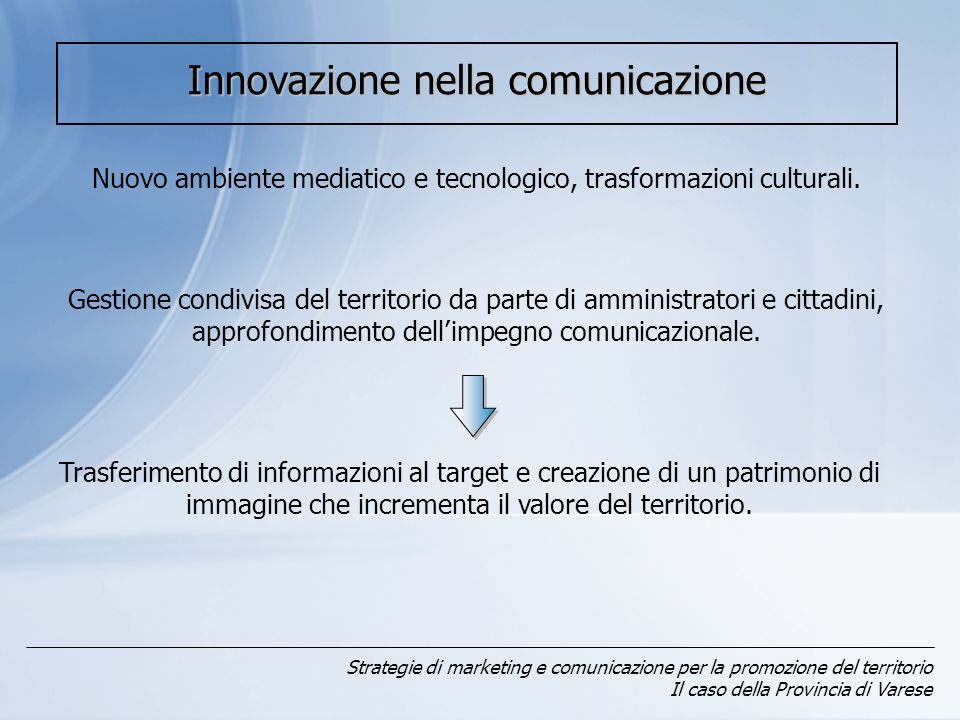 Strategie di marketing e comunicazione per la promozione del territorio Il caso della Provincia di Varese Obiettivi della comunicazione Target interno Target esterno Rafforzare il senso di identità e appartenenza al territorio.