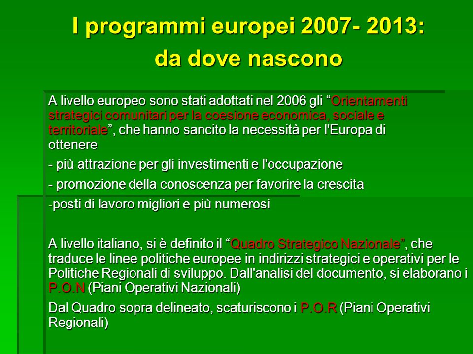 I Piani Operativi Regionali Lombardi e le risorse economiche 2007- 2013 RISORSE: circa 2.300 Meuro (UE + Stato) con un decremento del 20% circa sui Fondi Strutturali (FSE e FESR) rispetto al periodo 2000-2006 4 Piani Operativi: Piano di Sviluppo Rurale: 900 Meuro (+ 52 Meuro) POR Competitività: 532 Meuro (+ 100 Meuro ca.