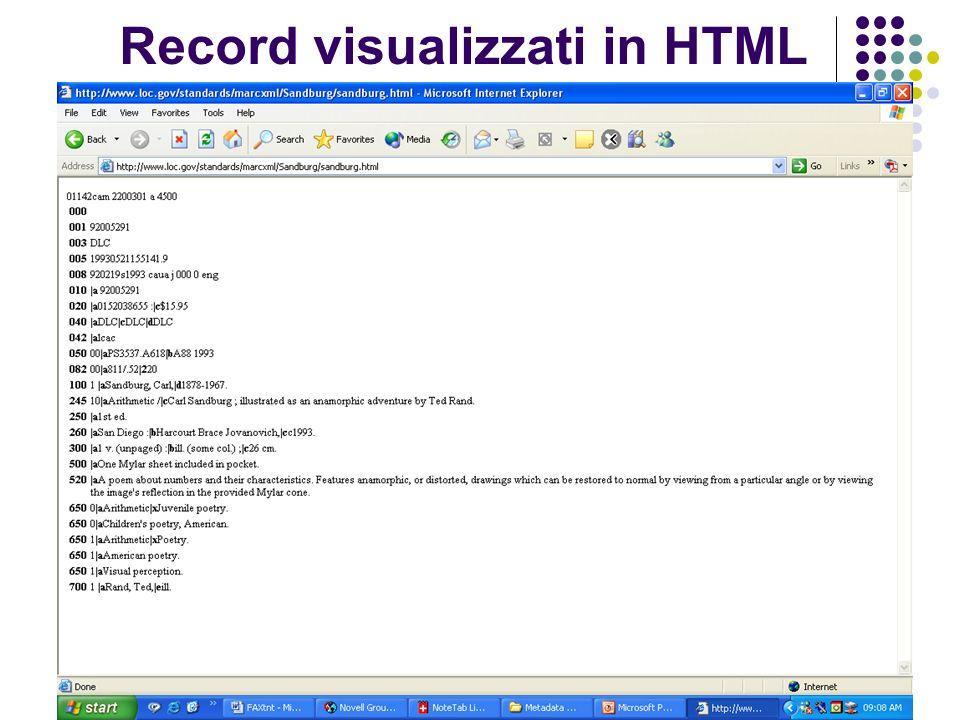 XML per la codifica dei metadati eXtensible Markup Language XML serve per attribuire una struttura ai dati esempi di dati strutturati sono i fogli di calcolo, le transazioni fininziarie, I disegni tecnici si definisce con XML un insieme di regole per produrre formati di testo che diano una struttura ai dati XML non è un linguaggio di programmazione e non richiede particolari competenze informatiche XML agevola la produzione e la lettura di dati da parte del computer e assicura che la struttura di tali dati sia non ambigua XML si presenta non dissimile da HTML è comune luso di marcatori (tags, termini racchiusi tra parentesi uncinate) e di attributi in HTML viene specificato il significato di ogni marcatore e attributo e talvolta anche la resa grafica in XML i marcatori servono solo a segmentare i dati, la cui interpretazione è affidata allapplicazione