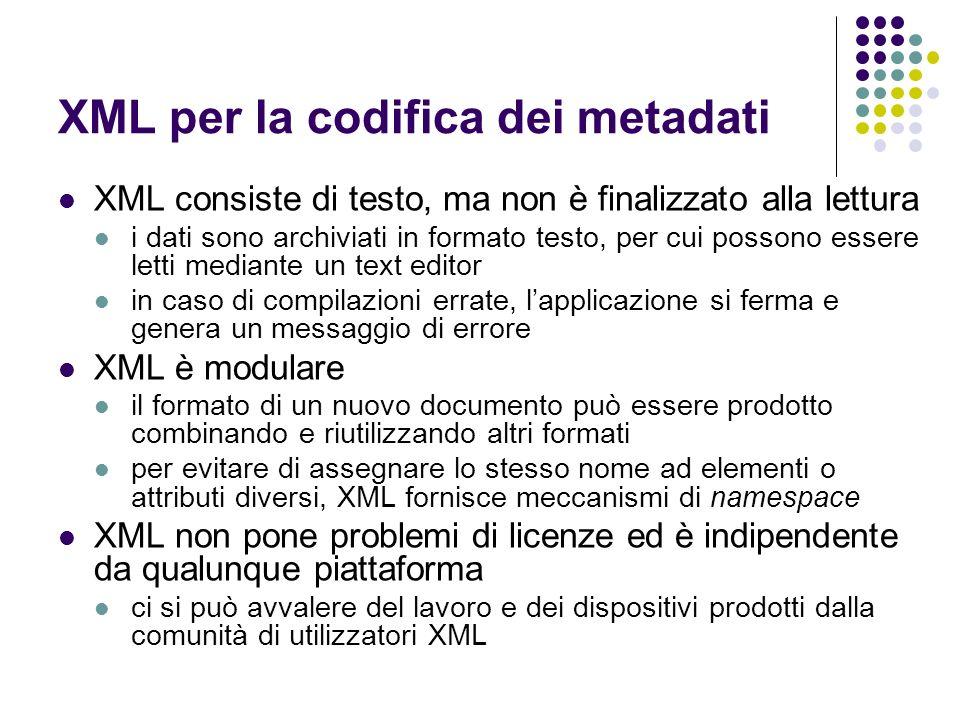 Tecnologie XML XML comprende una famiglia di tecnologie correlate XLink – modalità standard di aggiungere link ipertestuali ad un file XML XPointer – sintassi per puntare a porzioni di dati interni a un documento XML (il ruolo dellURL nel web) XSL – linguaggio per la produzione di fogli di stile XSLT – linguaggio di trasformazione utile a riorganizzare, aggiungere e rimuovere tag e attributi