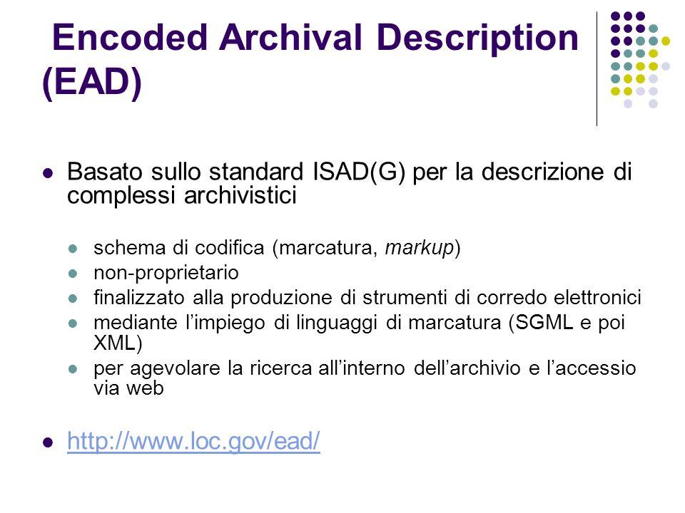 EAD e la struttura degli strumenti di corredo Descrizione dellarchivio Descrizione di serie archivistiche Descrizione di sottoserie archivistiche Descrizione dellunità documentaria LIVELLO ALTO LIVELLO BASSO