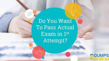Do You Want To Pass Actual Exam in 1 st Attempt?.