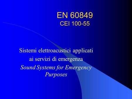 EN 60849 CEI 100-55 Sistemi elettroacustici applicati ai servizi di emergenza Sound Systems for Emergency Purposes.