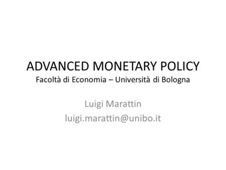 ADVANCED MONETARY POLICY Facoltà di Economia – Università di Bologna Luigi Marattin