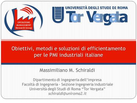 OPERATIONS MANAGEMENT Research Group Massimiliano M. Schiraldi Dipartimento di Ingegneria dellImpresa Facoltà di Ingegneria – Sezione Ingegneria Industriale.