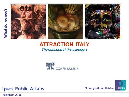 1 What do we see? ATTRACTION ITALY The opinions of the managers Nobodys Unpredictable Febbraio 2008.