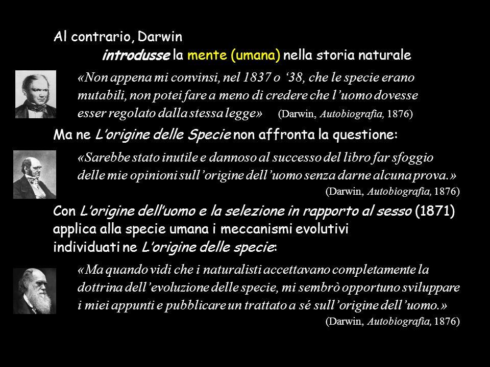 Nel frattempo proprio Wallace aveva cambiato idea sulla generalità della teoria della selezione naturale convinto che caratteristiche umane come il cervello e il linguaggio non potessero essere spiegate da un processo selettivo, ma dall'intervento di un'intelligenza superiore L'interesse di Wallace per lo spiritismo rivela l'esigenza di ritrovare un posto per lo ''spirito'' (mente soprannaturale) come spiegazione delle facoltà intellettuali e morali dell'uomo Questo confligge con il naturalismo anti-finalistico di Darwin che è l'elemento rivoluzionario per l'ambiente in cui Darwin viveva e lo è ancora per la cultura di oggi «Quando pubblicherò il mio libro andrò incontro alla disapprovazione generale, se non all'esecrazione.