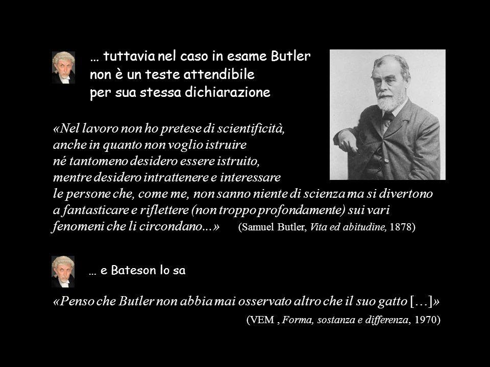 … per lo stesso Bateson, Butler ha scelto strade sbagliate: il lamarckismo dell'ereditarietà dei caratteri acquisiti e la reintroduzione nella natura del finalismo di una mente trascendente; la soluzione di Bateson è un'altra «Tuttavia, tali critiche sono risultate sbagliate proprio nella scelta della correzione da apportare alla teoria darwiniana.