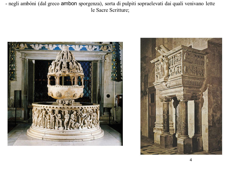 5 - negli arredi liturgici (acquasantiere, cattedre, balaustre, altari).