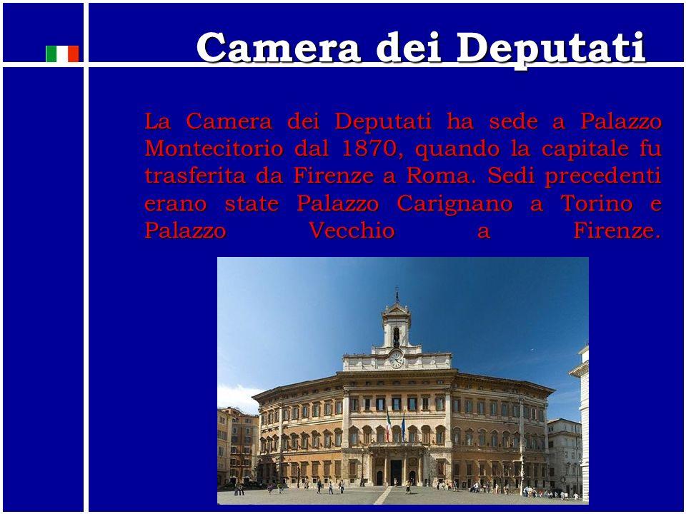 La Camera dei Deputati ha sede a Palazzo Montecitorio dal 1870, quando la capitale fu trasferita da Firenze a Roma.