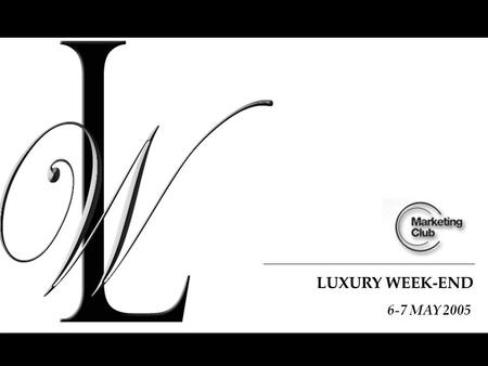 LUXURY WEEK-END 6-7 MAY 2005. TWO DAYS IN THE LAP OF LUXURY.