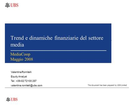 Trend e dinamiche finanziarie del settore media Valentina Romitelli Equity Analyst Tel.: +39-02 72100 257 This document has.