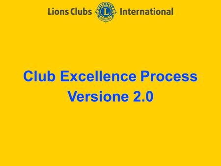 Club Excellence Process Versione 2.0. LIONS CLUBS INTERNATIONAL – MULTIDISTRETTO 108 Workshop CEP – Genova 20-10-2012 2 Cos'è il CEP ? Obiettivo del CEP:
