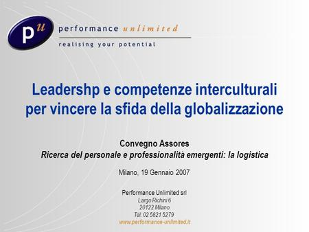 © Performance Unlimited Performance Unlimited srl Largo Richini 6 20122 Milano Tel: 02 5821 5279 www.performance-unlimited.it Leadershp e competenze interculturali.