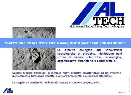 "Pagina 1 di 12 © ALTECH SRL - May 2009 ""THAT'S ONE SMALL STEP FOR A MAN, ONE GIANT LEAP FOR MANKIND."" Occorre rendere disponibili al mercato nuovi prodotti."