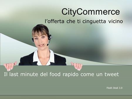 CityCommerce l'offerta che ti cinguetta vicino Il last minute del food rapido come un tweet Flash Deal 3.0.