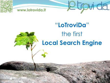 """ LoTroviDa "" the first Local Search Engine www.lotrovida.it."