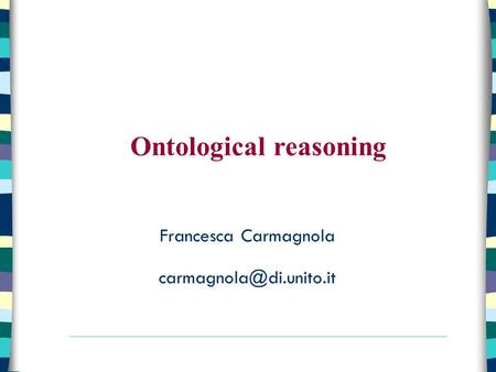 Francesca Carmagnola Ontological reasoning.