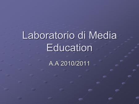 Laboratorio di Media Education A.A 2010/2011. La Ricerca Azione A cura di E. De Santo.