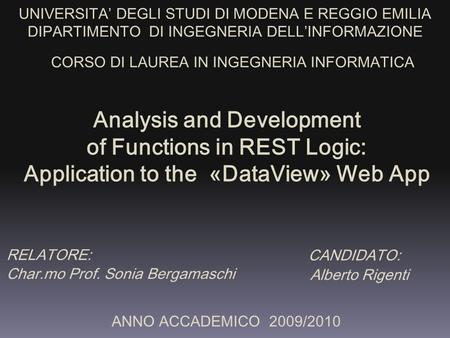 Analysis and Development of Functions in REST Logic: Application to the «DataView» Web App UNIVERSITA' DEGLI STUDI DI MODENA E REGGIO EMILIA DIPARTIMENTO.
