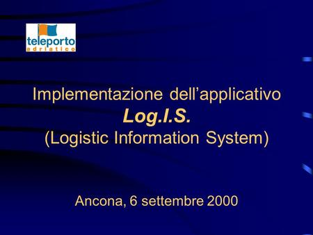 Implementazione dell'applicativo Log.I.S. (Logistic Information System) Ancona, 6 settembre 2000.