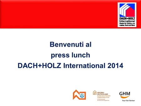 Benvenuti al press lunch DACH+HOLZ International 2014.