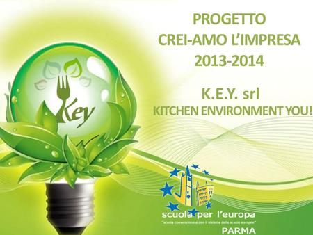 PROGETTO CREI-AMO L'IMPRESA 2013-2014 KITCHEN ENVIRONMENT YOU! K.E.Y. srl.
