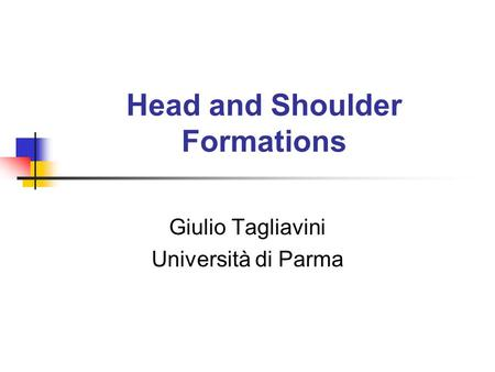 Head and Shoulder Formations Giulio Tagliavini Università di Parma.