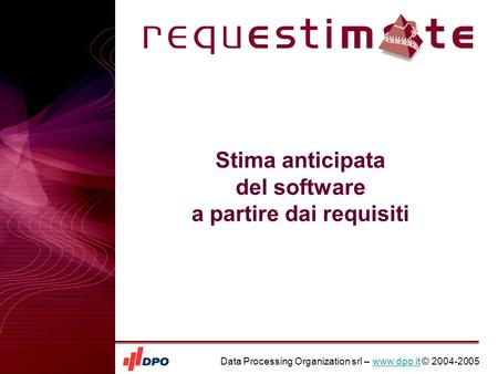 Data Processing Organization srl – www.dpo.it © 2004-2005www.dpo.it Stima anticipata del software a partire dai requisiti.