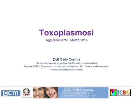 Toxoplasmosi Dott Carlo Corchia Già Primario Neonatologia Ospedale Pediatrico Bambino Gesù Direttore ICBD – Alessandra Lisi International Centre on Birth.