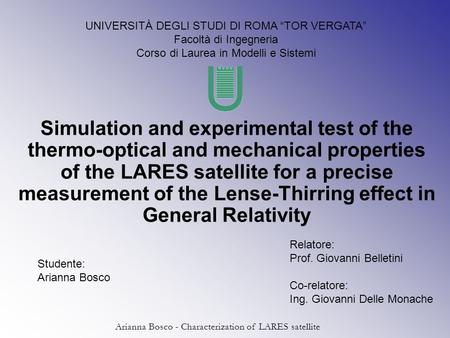 Arianna Bosco - Characterization of LARES satellite Simulation and experimental test of the thermo-optical and mechanical properties of the LARES satellite.